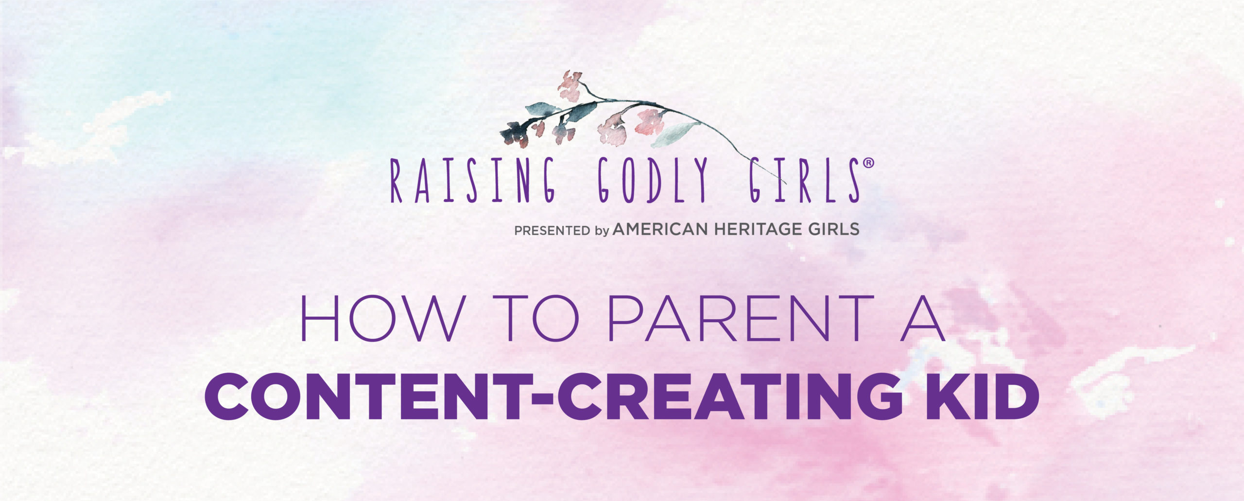 Raising Godly Girls How to Parent a Content Creating Kid