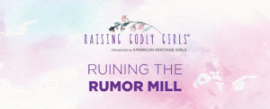 Christian Parenting advice on gossip and runing the rumor mill