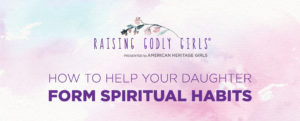 How to Help Your Daughter Form Spiritual Habits