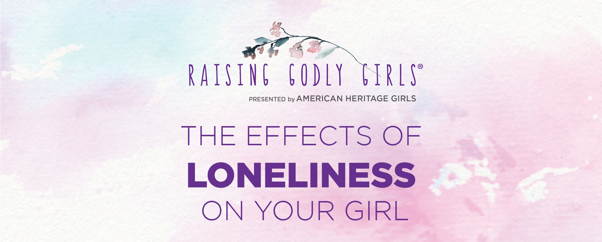 The effects of loneliness on your girl raising godly girls blog